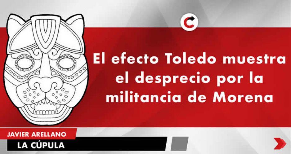 El efecto Toledo muestra el desprecio por la militancia de Morena