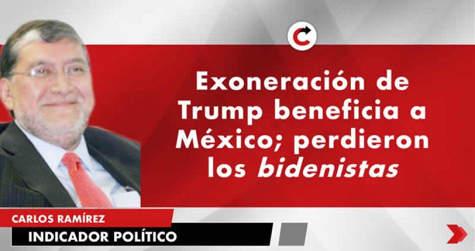 Exoneración de Trump beneficia a México; perdieron los bidenistas