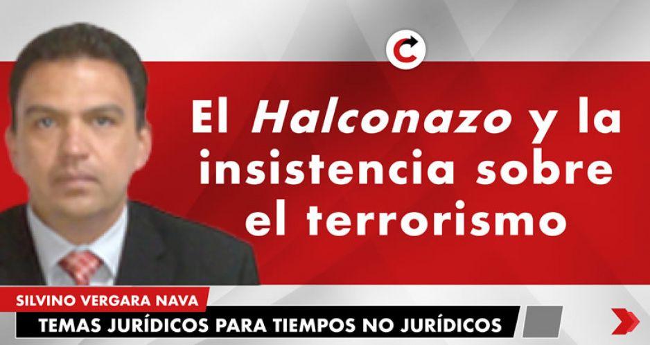 El Halconazo y la insistencia sobre el terrorismo