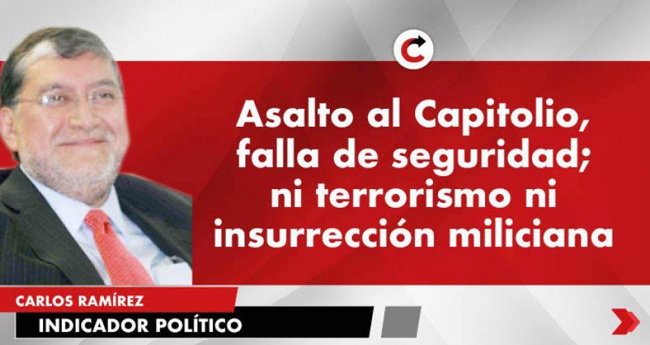 Asalto al Capitolio, falla de seguridad; ni terrorismo ni insurrección miliciana