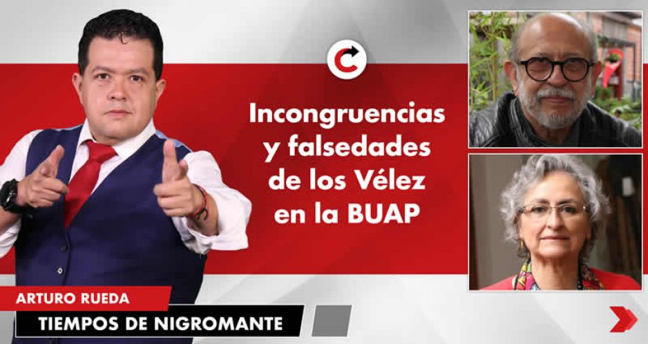 Incongruencias y falsedades de los Vélez en la BUAP