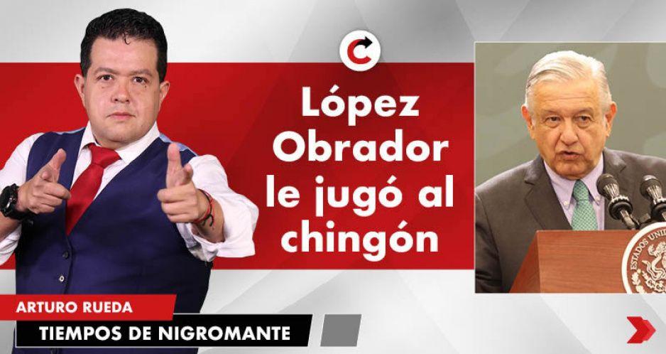 López Obrador le jugó al chingón