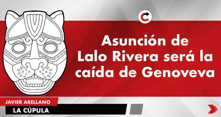 Asunción de Lalo Rivera será la caída de Genoveva