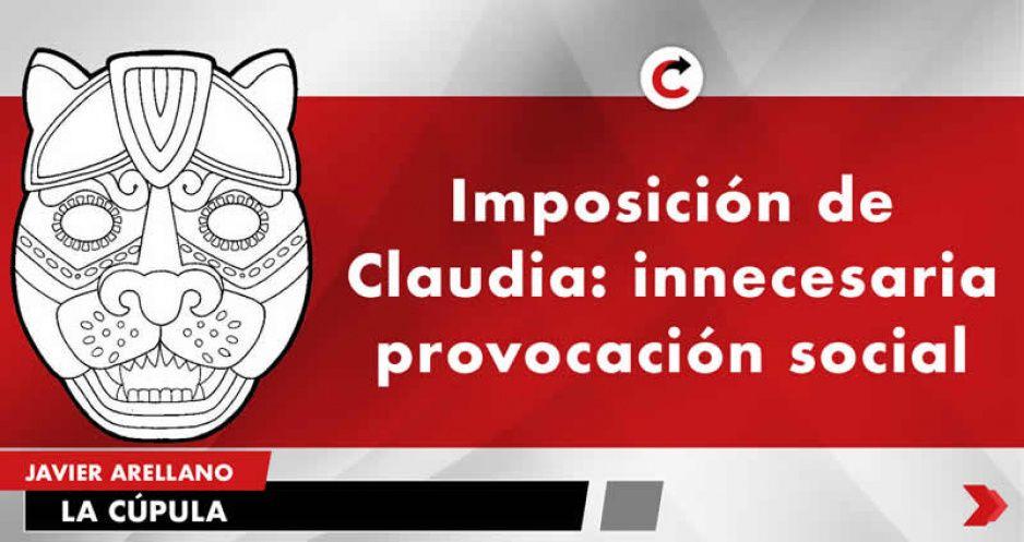 Imposición de Claudia: innecesaria provocación social.