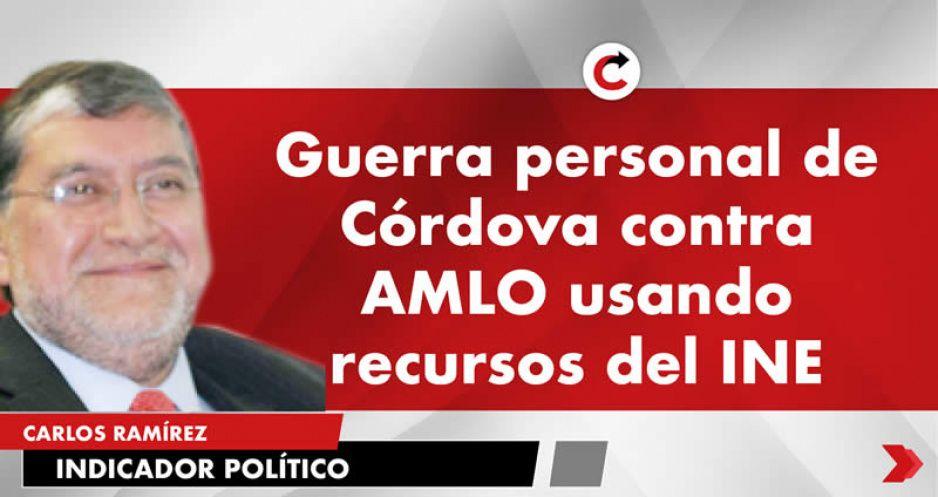 Guerra personal de Córdova contra AMLO usando recursos del INE