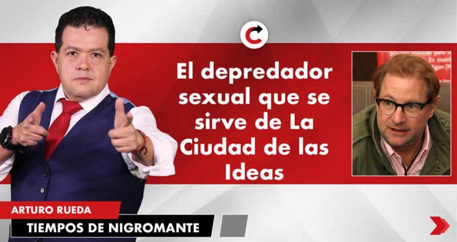 El depredador sexual que se sirve de La Ciudad de las Ideas