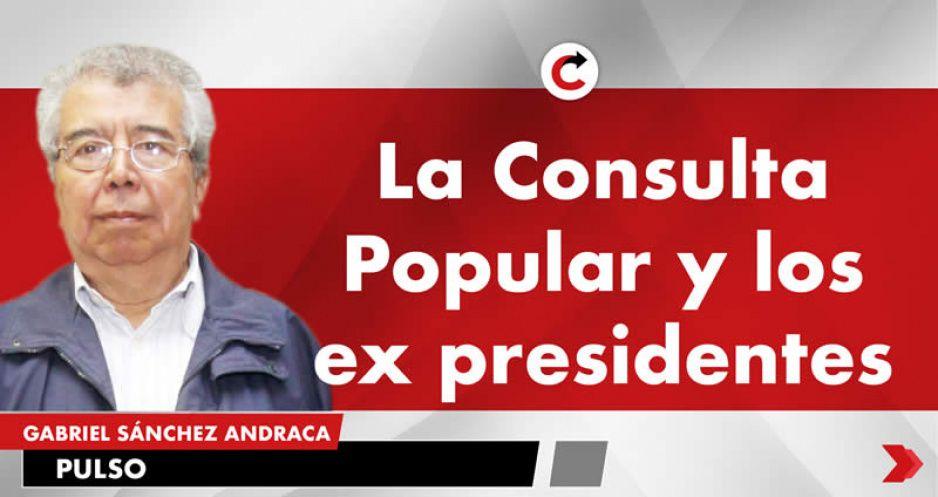 La Consulta Popular y los ex presidentes