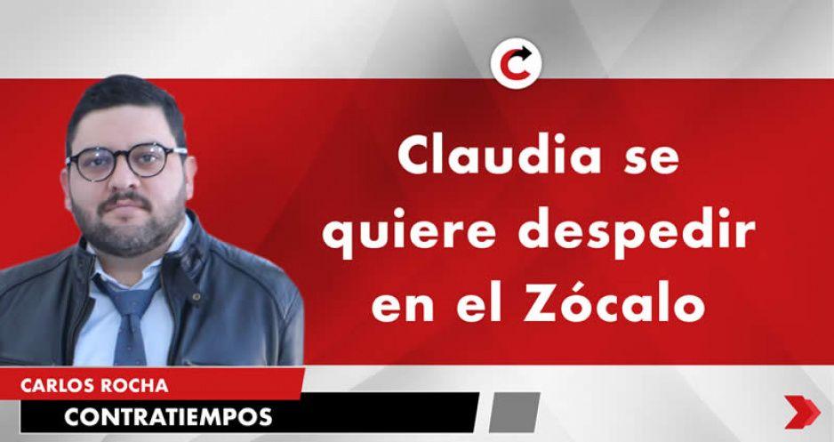 Claudia se quiere despedir en el Zócalo