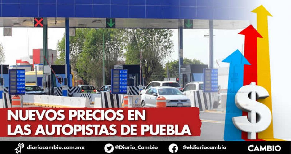 Éstos son los nuevos precios de las principales autopistas de Puebla