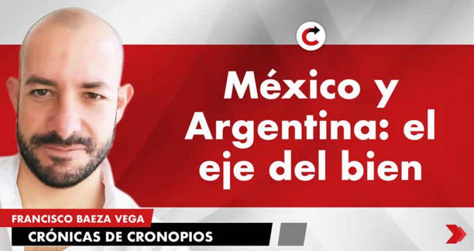 México y Argentina: el eje del bien