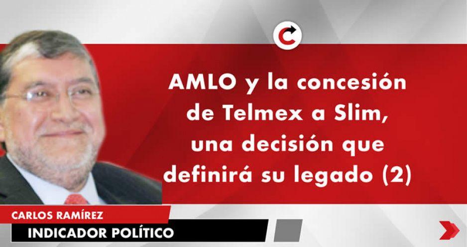AMLO y la concesión de Telmex a Slim, una decisión que definirá su legado (2)