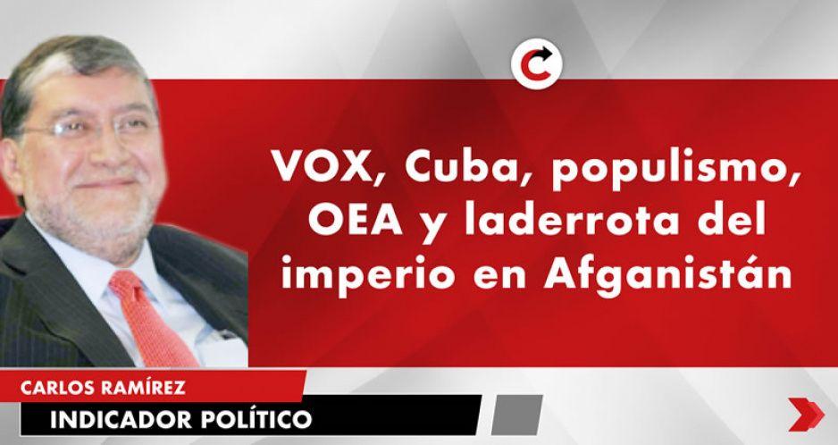 VOX, Cuba, populismo, OEA y la derrota del imperio en Afganistán