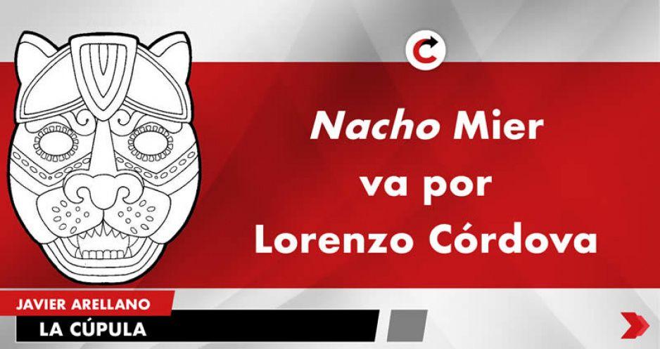 Nacho Mier va por Lorenzo Córdova