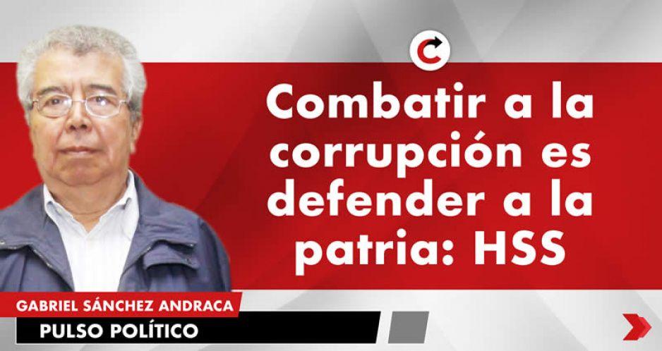 Combatir a la corrupción es defender a la patria: HSS