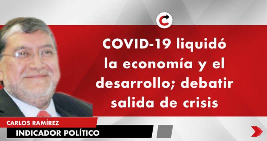 COVID-19 liquidó la economía y el desarrollo; debatir salida de crisis