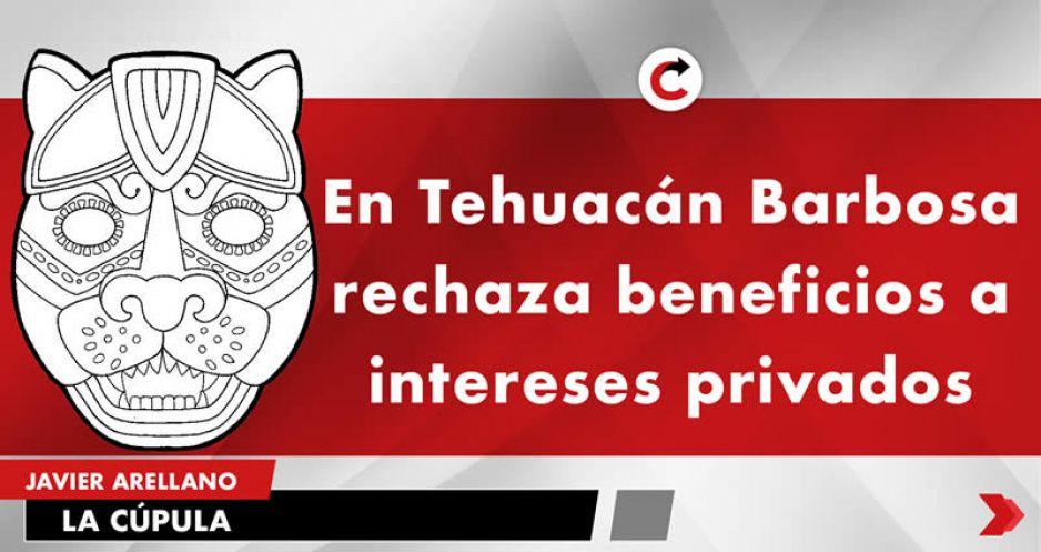 En Tehuacán Barbosa rechaza beneficios a intereses privados
