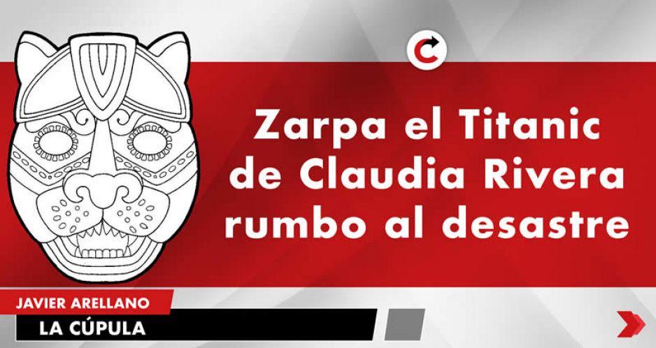 Zarpa el Titanic de Claudia Rivera rumbo al desastre