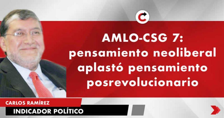 AMLO-CSG 7: pensamiento neoliberal aplastó pensamiento posrevolucionario