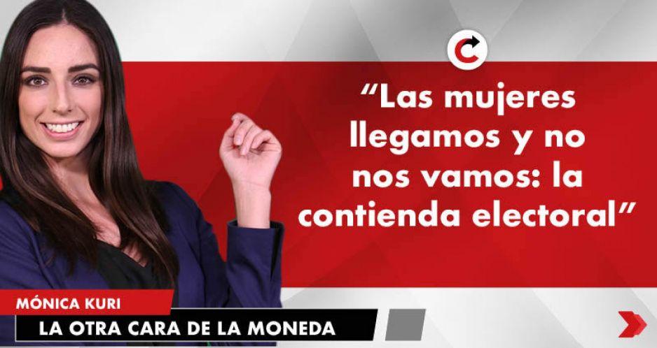 """""""Las mujeres llegamos y no nos vamos: la contienda electoral"""""""