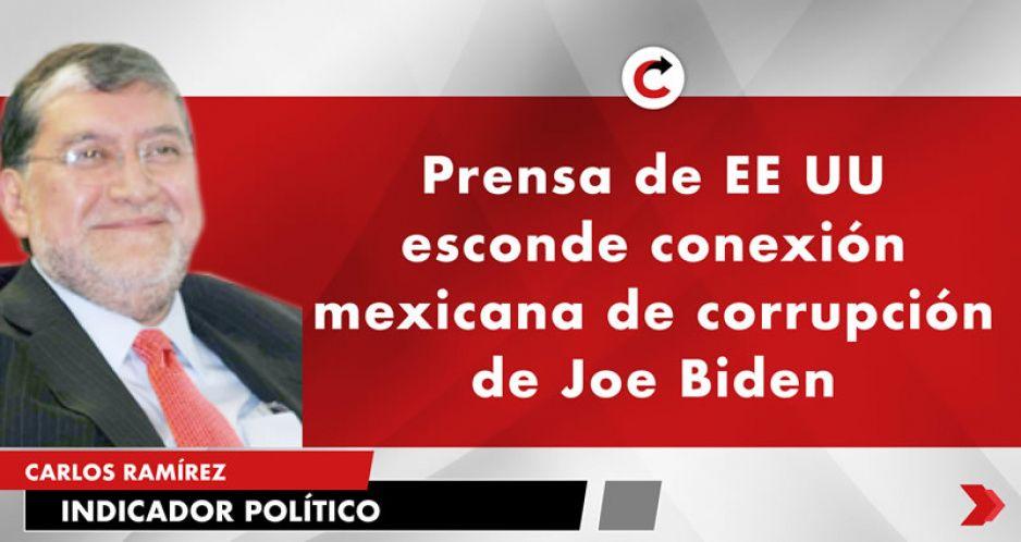 Prensa de EE UU esconde conexión mexicana de corrupción de Joe Biden