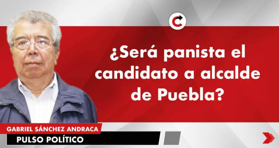 ¿Será panista el candidato a alcalde de Puebla?