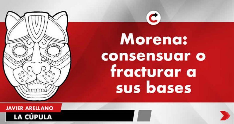 Morena: consensuar o fracturar a sus bases