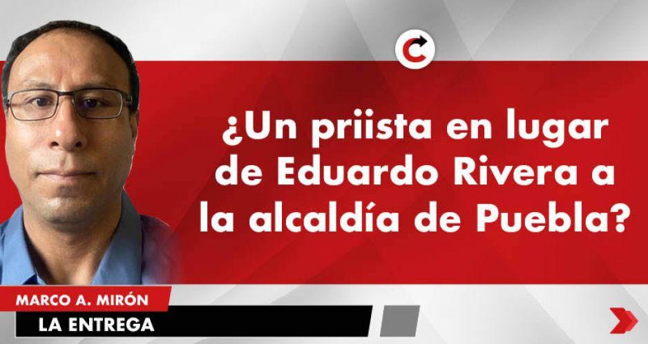 ¿Un priista en lugar de Eduardo Rivera a la alcaldía de Puebla?