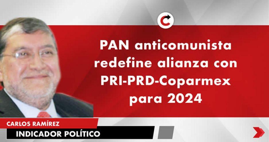 PAN anticomunista redefine alianza con PRI-PRD-Coparmex para 2024