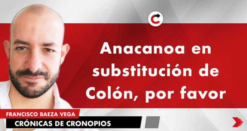 Anacanoa en substitución de Colón, por favor