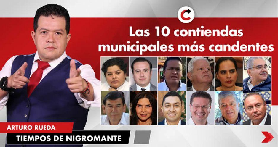 Las 10 contiendas municipales más candentes