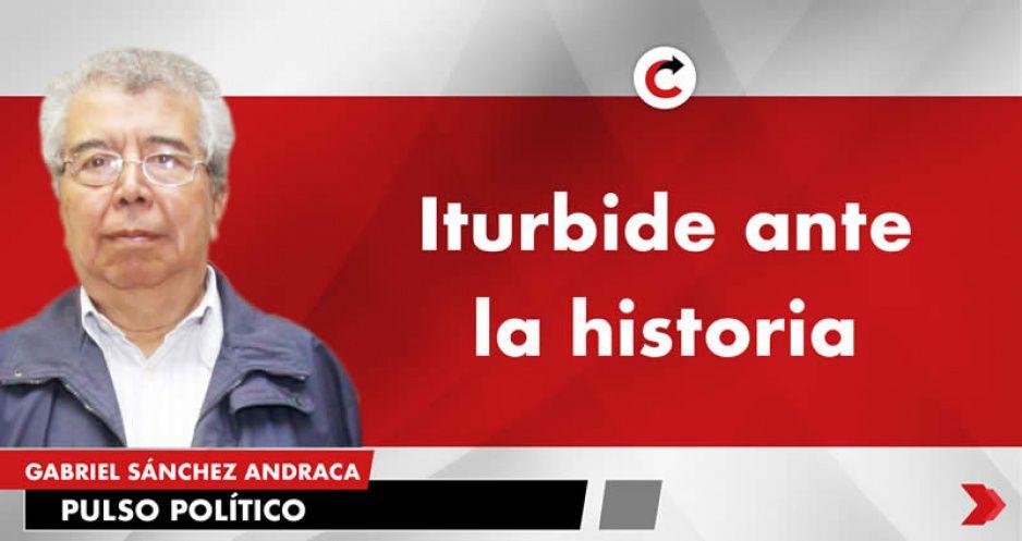 Iturbide ante la historia