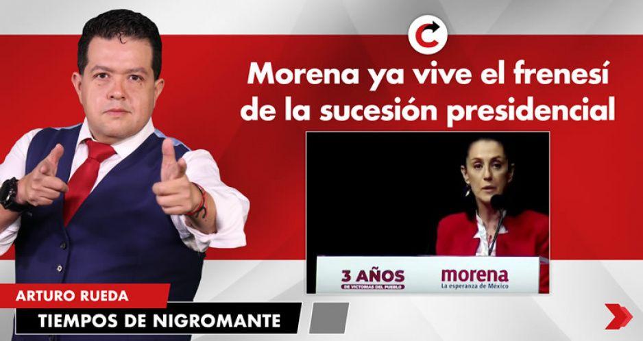 Morena ya vive el frenesí de la sucesión presidencial