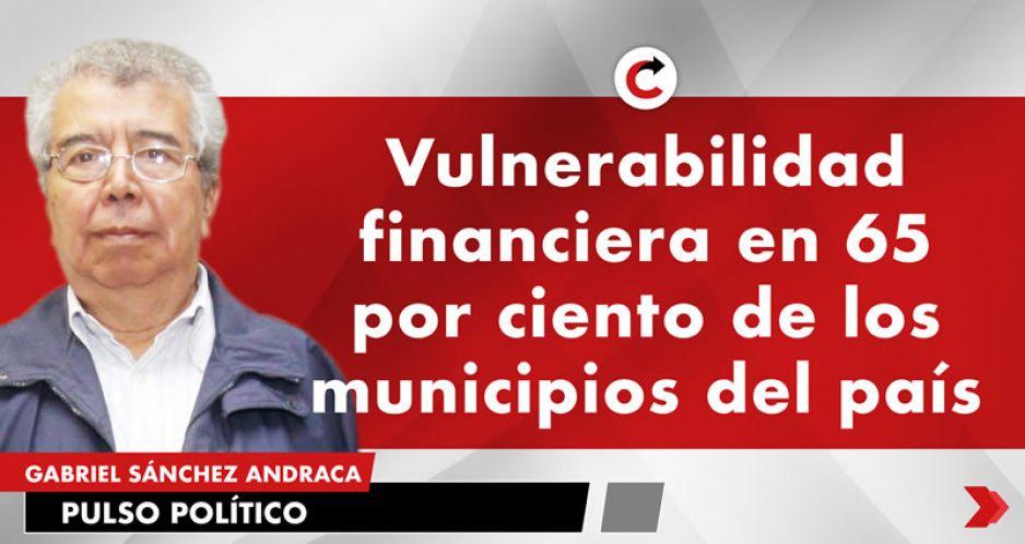 Vulnerabilidad financiera en 65 por ciento de los municipios del país