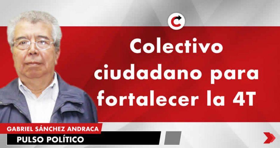 Colectivo ciudadano para fortalecer la 4T