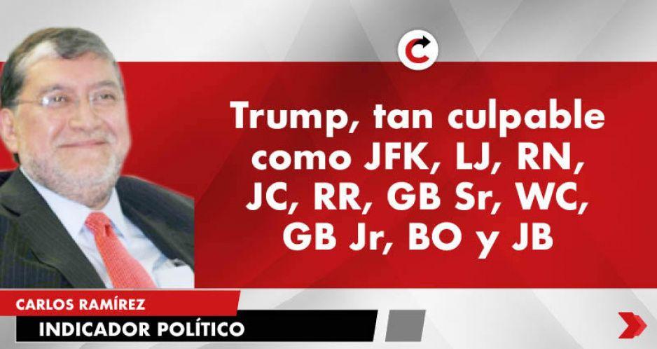 Trump, tan culpable como JFK, LJ, RN, JC, RR, GB Sr, WC, GB Jr, BO y JB