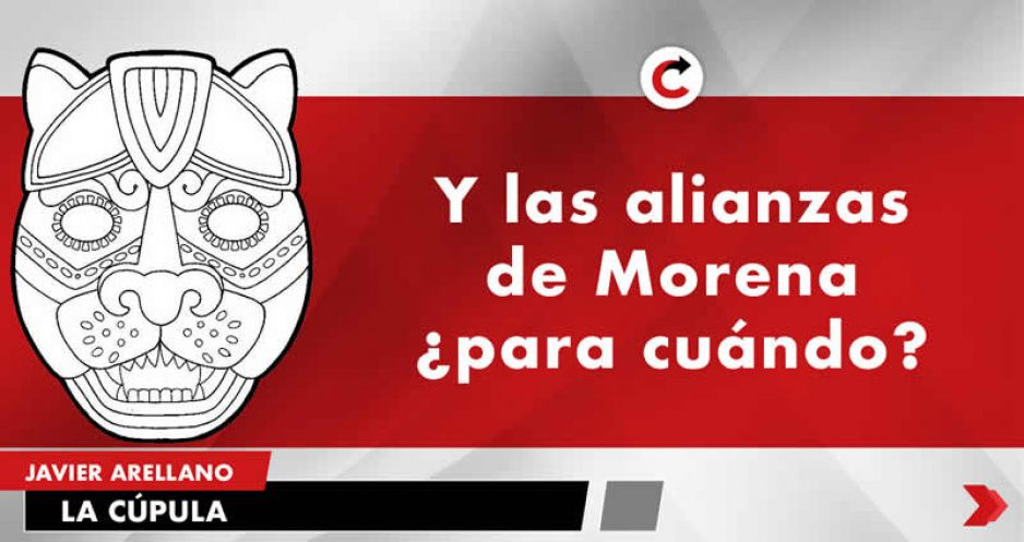 Y las alianzas de Morena ¿para cuándo?