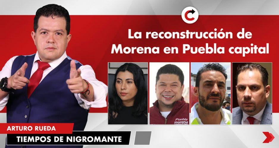 La reconstrucción de Morena en Puebla capital