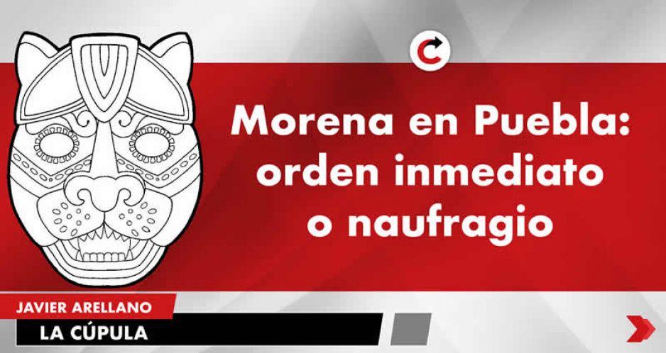 Morena en Puebla: orden inmediato o naufragio.