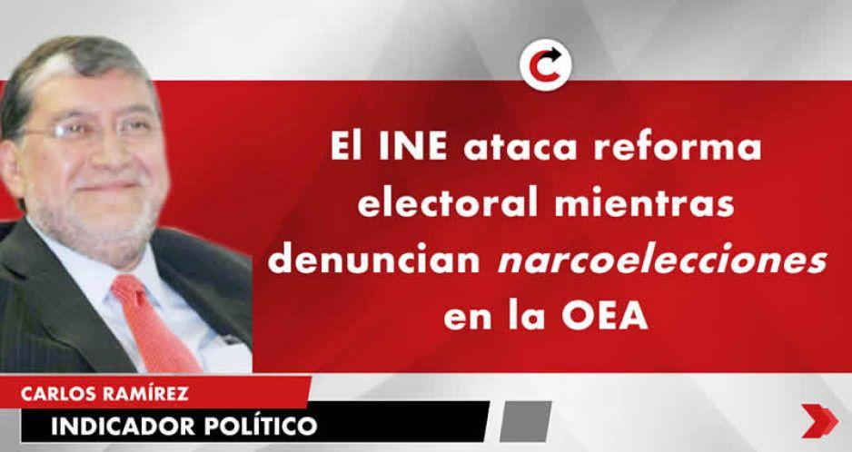 El INE ataca reforma electoral mientras denuncian narcoelecciones en la OEA