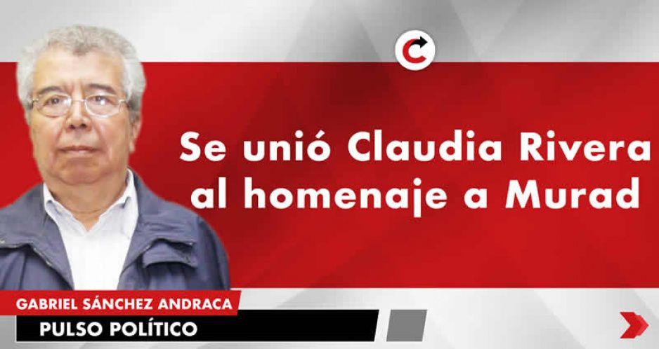 Se unió Claudia Rivera al homenaje a Murad