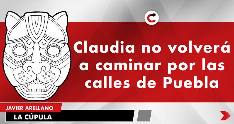 Claudia no volverá a caminar por las calles de Puebla
