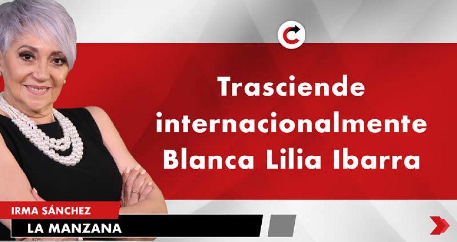 Trasciende internacionalmente Blanca Lilia Ibarra