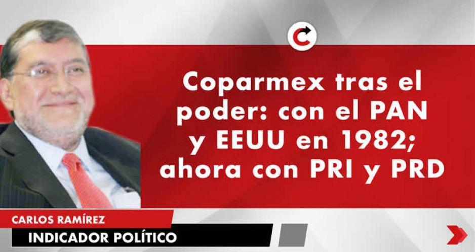 Coparmex tras el poder: con el PAN y EEUU en 1982; ahora con PRI y PRD