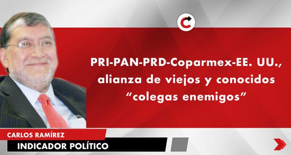 """PRI-PAN-PRD-Coparmex-EE. UU., alianza de viejos y conocidos """"colegas enemigos"""""""