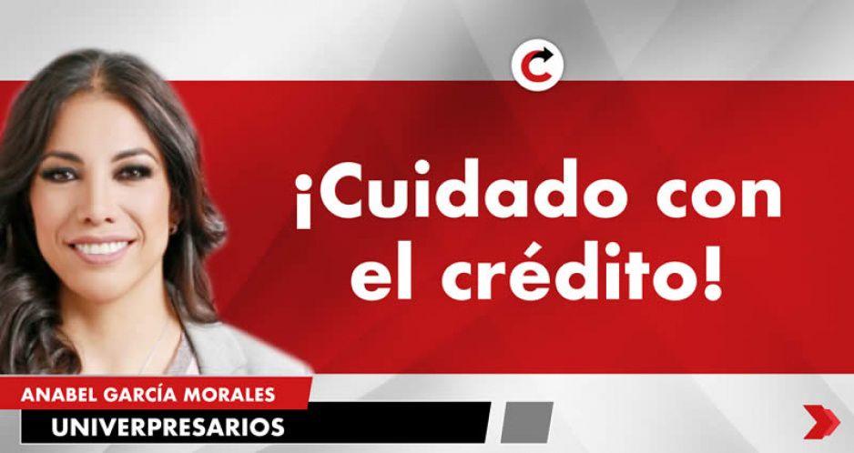 ¡Cuidado con el crédito!