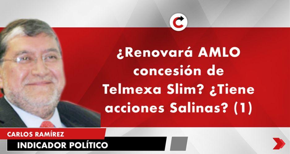 ¿Renovará AMLO concesión de Telmex a Slim? ¿Tiene acciones Salinas? (1)