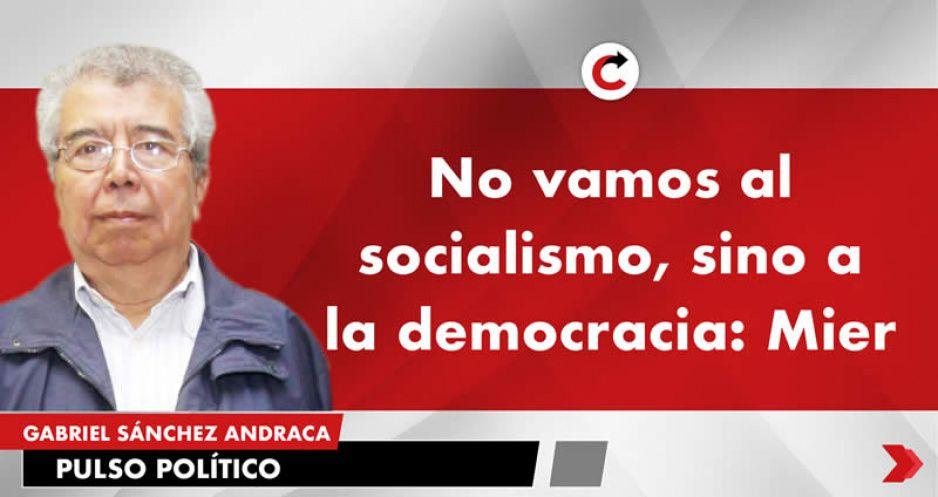 No vamos al socialismo, sino a la democracia: Mier