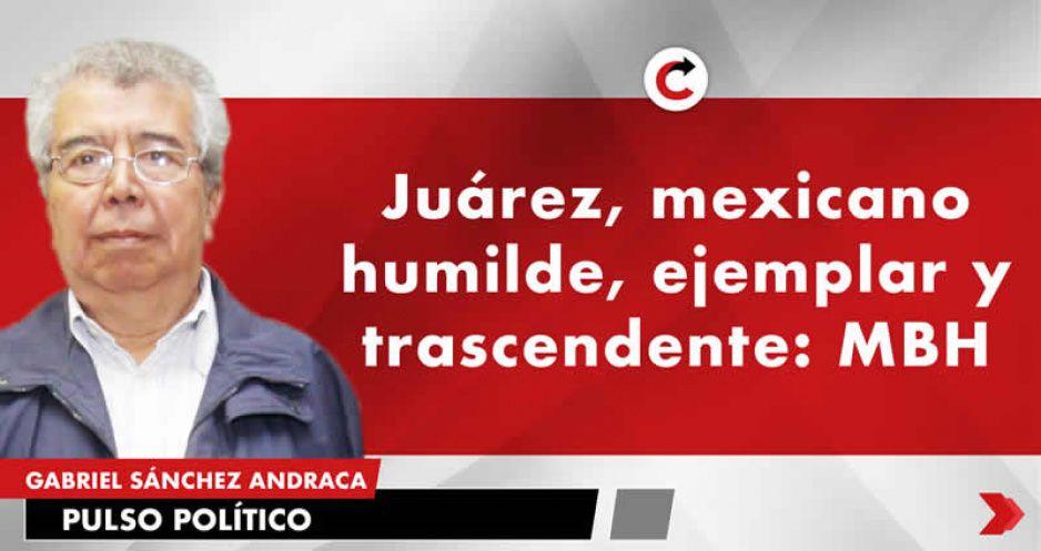 Juárez, mexicano humilde, ejemplar y trascendente: MBH