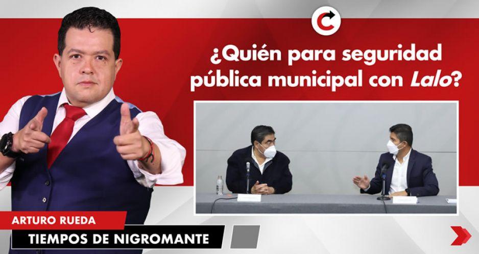 ¿Quién para seguridad pública municipal con Lalo?