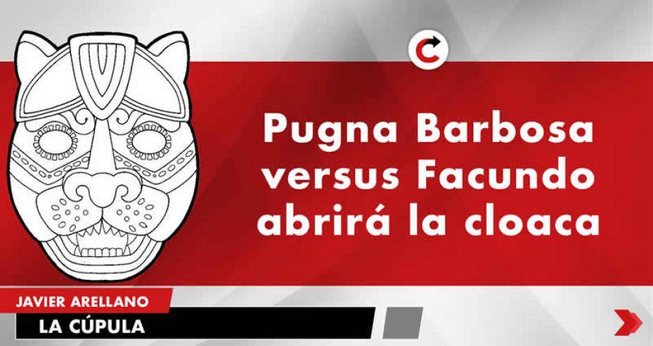 Pugna Barbosa versus Facundo abrirá la cloaca